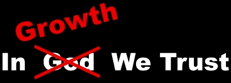 "We used to say ""In God We Trust"" but it has become ""In Growth We Trust"""